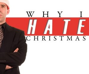 Why I Hate Christmas…